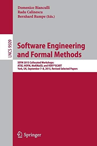 Software Engineering and Formal Methods: SEFM 2015 Collocated Workshops: ATSE, HOFM, MoKMaSD, and VERY*SCART, York, UK, September 7-8, 2015. Revised ... Notes in Computer Science, Band 9509)