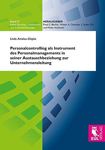 Personalcontrolling als Instrument des Personalmanagements in seiner Austauschbeziehung zur Unternehmensleitung: Eine empirische Analyse (Personal, Organisation und Arbeitsbeziehungen)
