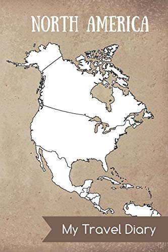 North America My Travel Diary: Diary Notes - journal for travel notes, memories, dates - notebook for your North America Travels - with North America map inside and blank pages