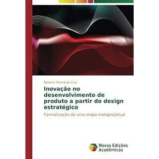 Inova??????o no desenvolvimento de produto a partir do design estrat??gico: Formaliza??????o de uma etapa metaprojetual by Roberto Thom?? da Cruz (2015-08-07)