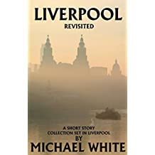 Liverpool Revisited: A short Story Collection