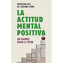 La actitud mental positiva: Un camino hacia el éxito [Lingua spagnola]