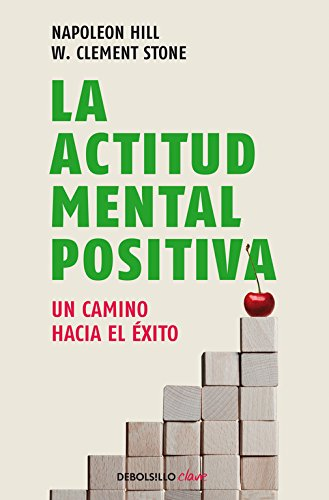 La actitud mental positiva: Un camino hacia el éxito (CLAVE) por Napoleon/Stone,W. Clement Hill