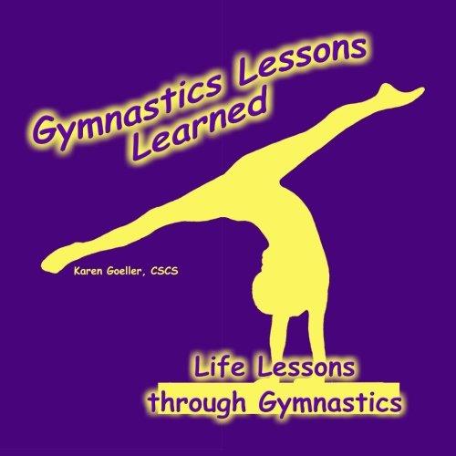 Gymnastics Lessons Learned: Life Lessons through Gymnastics por Karen Goeller