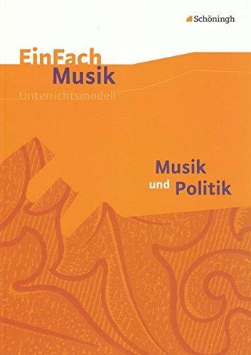 EinFach Musik / Unterrichtsmodelle für die Schulpraxis: EinFach Musik: Musik und Politik