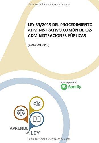 LEY 39/2015 DEL PROCEDIMIENTO ADMINISTRATIVO COMÚN DE LAS ADMINISTRACIONES PÚBLICAS: (Edición 2018) par Aprende la Ley