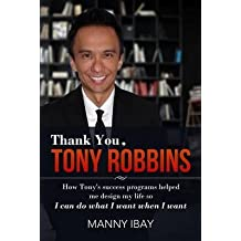 [(Thank You, Tony Robbins : How Tony's Success Programs Helped Me Design My Life So I Can Do What I Want When I Want)] [By (author) Manny Ibay] published on (November, 2013)