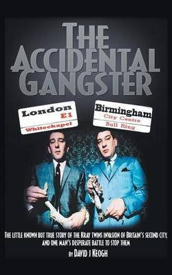 [The Accidental Gangster : The Krays V The Fewtrells: Battle for Birmingham] (By (author) David B. Keogh) [published: October, 2015]