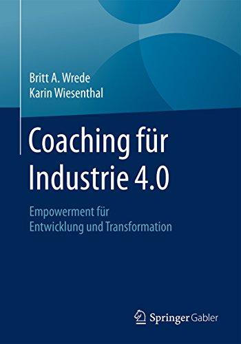 Coaching für Industrie 4.0 : Empowerment für Entwicklung und Transformation