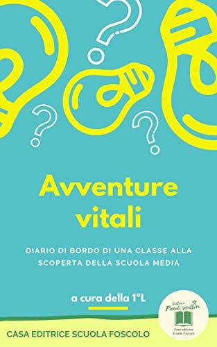 Avventure vitali: diario di bordo di una classe alla scoperta della scuola media (piccoli scrittori)