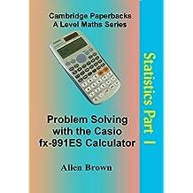 Problem Solving with the Casio FX-991ES Calculator: Statistics Part 1
