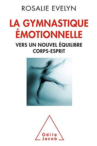 La Gymnastique émotionnelle: Vers un nouvel équilibre corps-esprit