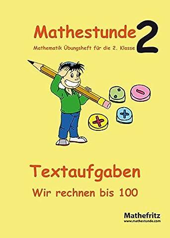 Mathestunde 2 - Textaufgaben Wir rechnen bis 100: Mathematik Übungsheft