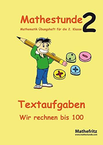 Mathestunde 2 - Textaufgaben Wir rechnen bis 100: Mathematik Übungsheft für die 2. Klasse