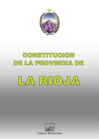Constitucion de la Provincia de la Rioja (Coleccion Constituciones Provinciales Argentinas)