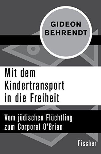 Mit dem Kindertransport in die Freiheit: Vom jüdischen Flüchtling zum Corporal O'Brian (Fischer Geschichte) -