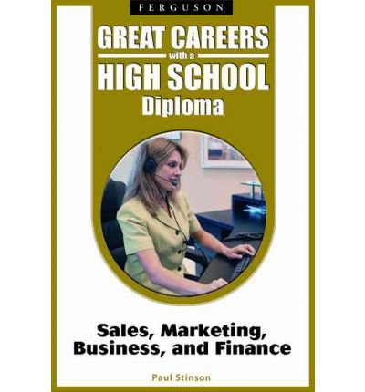 [(Great Careers with a High School Diploma: Sales, Marketing, Business, and Finance )] [Author: Paul Stinson] [Oct-2008]