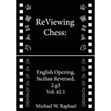 ReViewing Chess: English, Sicilian Reversed, 2.g3, Vol. 42.1 (English Edition)