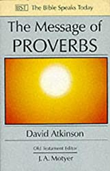The Message of Proverbs: Wisdom for Life (The Bible Speaks Today)