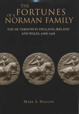 Fortunes Of A Norman Family The De Verduns In England Ireland And Wales 1066 1316