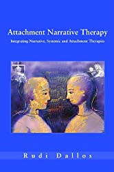 Attachment narrative therapy: Integrating Systemic, Narrative and Attachment Approaches (UK Higher Education OUP Humanities & Social Sciences Counselling and Psychotherapy)
