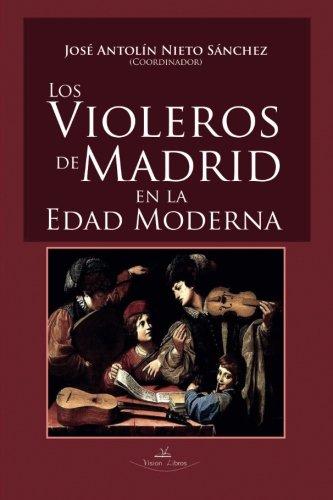 Los violeros de Madrid en la Edad Moderna (Música) por José A. Nieto Sánchez