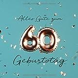 Alles Gute zum 60. Geburtstag: Gästebuch zum Eintragen mit 110 Seiten - Ballons Kupfer Petrol