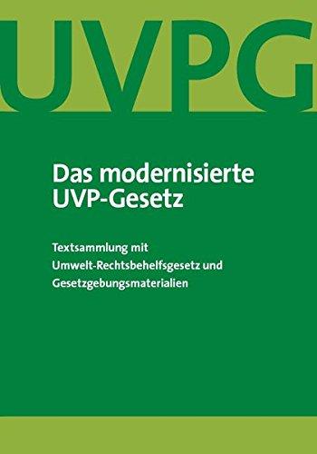 Das modernisierte UVP-Gesetz: Textsammlung mit Umwelt-Rechtsbehelfsgesetz und Gesetzgebungsmaterialien