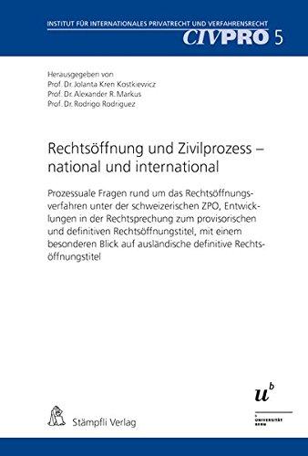 Rechtsöffnung und Zivilprozess - national und international: Prozessuale Fragen rund um das Rechtsöffnungsverfahren unter der schweizerischen ZPO, ... Privatrecht und Verfahrensrecht)