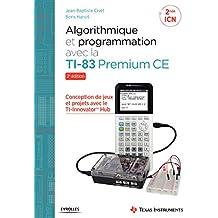 Algorithmique et programmation avec la TI-83 Premium CE: Conception de jeux et projets avec le TI-Innovator TH Hub
