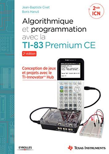 Algorithmique et programmation avec la TI-83 Premium CE: Conception de jeux et projets avec le TI-Innovator TH Hub par Boris Hanuš