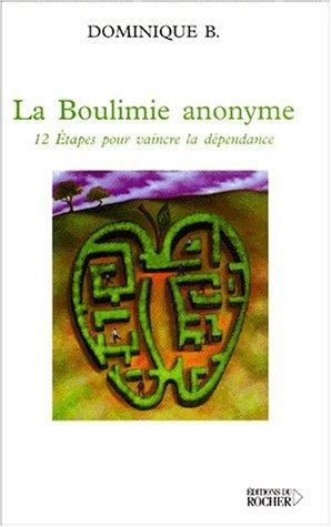 La Boulimie anonyme : 12 Etapes pour vaincre la dépendance