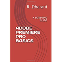 ADOBE PREMIERE PRO BASICS: A SCRIPTING GUIDE