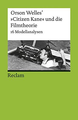 """Orson Welles' """"Citizen Kane"""" und die Filmtheorie: 16 Modellanalysen (Reclams Universal-Bibliothek) (Reclams Universal-Biblitohek)"""