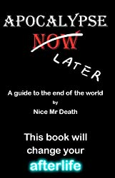 Apocalypse Later: A guide to the end of the world by Nice Mr Death