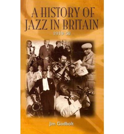 [(A History of Jazz in Britain, 1919-50)] [Author: Jim Godbolt] published on (August, 2010)