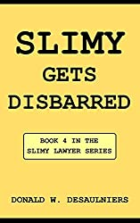 SLIMY GETS DISBARRED (SLIMY LAWYER SERIES Book 4) (English Edition)