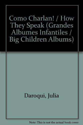 Como Charlan!/How They Speak (Grandes Albumes Infantiles/Big Children Albums) par Julia Daroqui