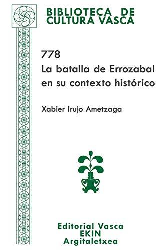 778: La batalla de Errozabal en su contexto histórico: Volume 81 (Biblioteca de Cultura Vasca) por Xabier Irujo