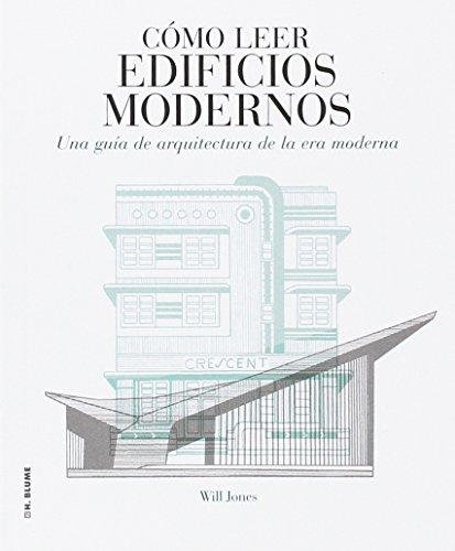 Cómo leer edificios modernos: Una guía de arquitectura de la era moderna por Will Jones