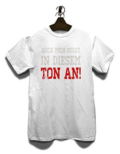 Guck Mich Nicht In Diesem Ton An T-Shirt Weiß