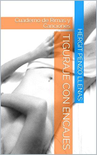 Tiguraje con encajes: Cuaderno de Rimas y Canciones por Hergit  Penzo Llenas