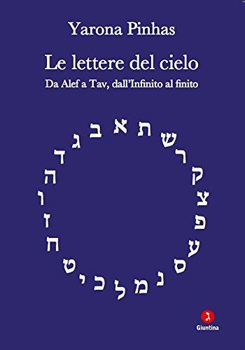 Le lettere del cielo: Da Alef a Tav, dall'Infinito al finito