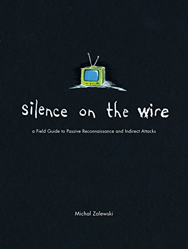 Silence on the Wire: A Field Guide to Passive Reconnaissance and Indirect Attacks por Michal Zalewski