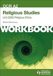 OCR A2 Religious Studies Unit G582 Workbook: Religious Ethics