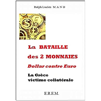 La bataille des 2 monnaies: Dollar contre Euro. La Grèce, victime collatérale.