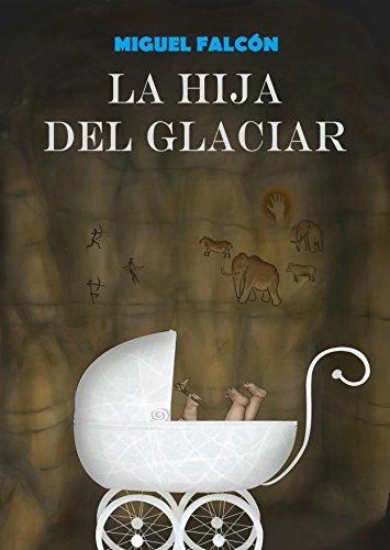 La Hija del Glaciar (Renacimiento Neandertal nº 1) por Miguel Falcón