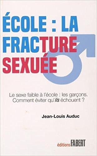 Ecole : la fracture sexuée : Le sexe faible à l'école : les garçons ! Comment éviter qu'ils échouent... par Jean-Louis Auduc