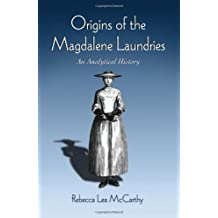 Origins of the Magdalene Laundries: An Analytical History (English Edition)