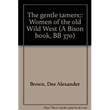 The gentle tamers;: Women of the old Wild West (A Bison book, BB 370)